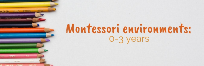 Montessori environments: 0-3 years