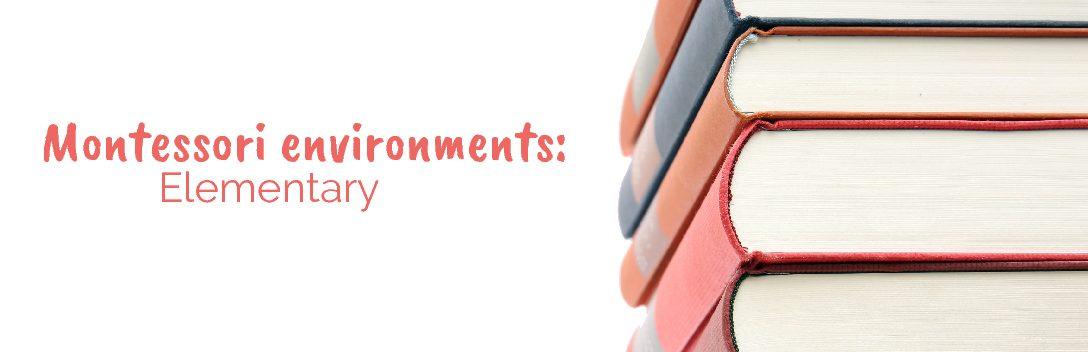 Montessori environments: Elementary