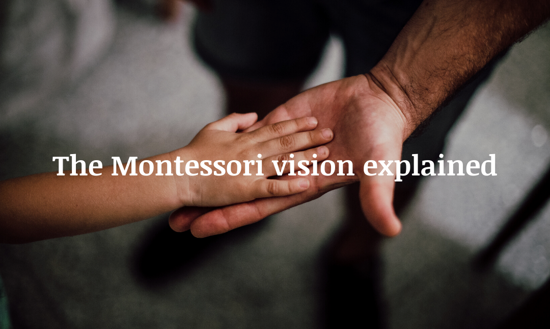 The Montessori vision explained