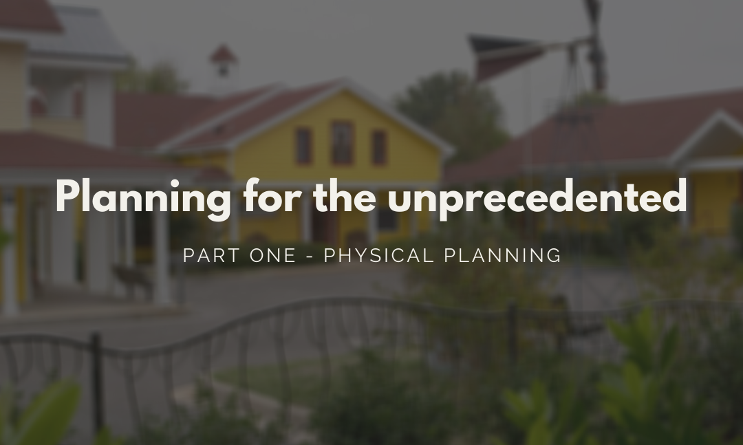 Planning for the unprecedented: part one – physical planning
