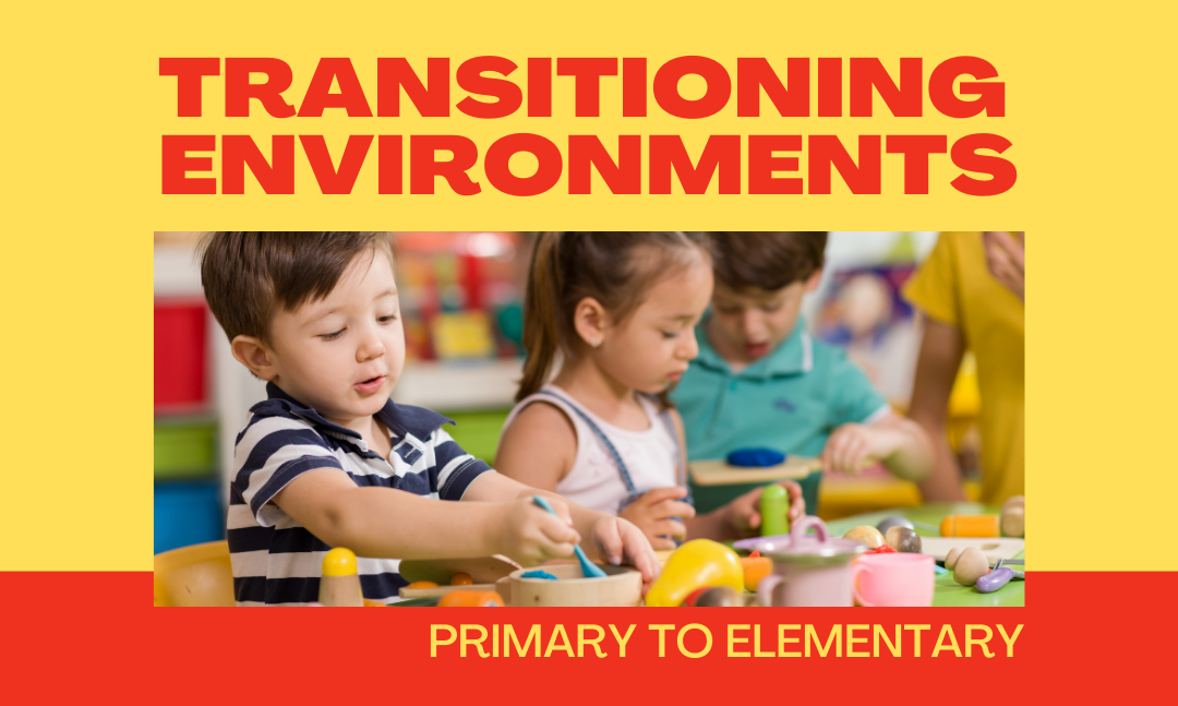 Transitioning environments: how to prepare your child for the elementary environment