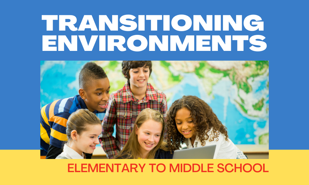 Transitioning environments: how to prepare your child for the middle school environment
